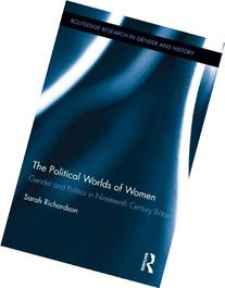 The Political Worlds of Women: Gender and Politics in