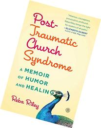 Post-Traumatic Church Syndrome: A Memoir of Humor and