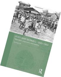 Post-War Borneo, 1945-1950: Nationalism, Empire and State-