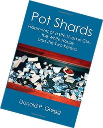 Pot Shards: Fragments of a Life Lived in CIA, the White