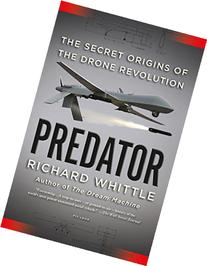 Predator The Secret Origins of the Drone Revolution