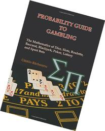 Probability Guide to Gambling: The Mathematics of Dice,