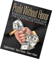 Profit Without Honor: White Collar Crime and the Looting of