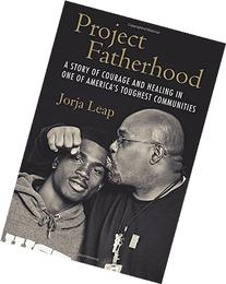 Project Fatherhood: A Story of Courage and Healing in One of