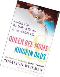 Queen Bee Moms & Kingpin Dads: Dealing with the Difficult