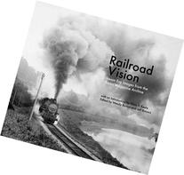 Railroad Vision: Steam Era Images from the Trains Magazine