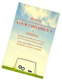Raising Your Children's Children: Help for Grandparents