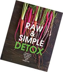 Raw and Simple Detox: A Delicious Body Reboot for Health,