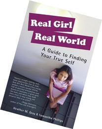 Real Girl Real World: A Guide to Finding Your True Self
