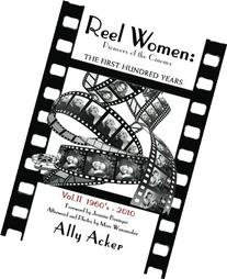 Reel Women: Pioneers of the Cinema: The First Hundred Years