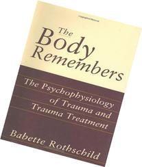 Body Remembers : The Psychophysiology of Trauma and Trauma