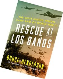 Rescue at Los Baños: The Most Daring Prison Camp Raid of