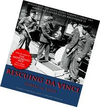 Rescuing Da Vinci: Hitler and the Nazis Stole Europe's Great