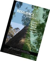 Resilience Practice: Building Capacity to Absorb Disturbance