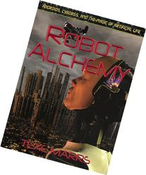 Robot Alchemy: Androids, Cyborgs, and the Magic of
