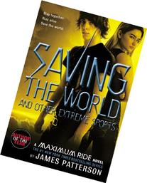 Saving the World: A Maximum Ride Novel