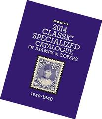 Scott 2014 Classic Specialized Catalogue: Stamps and Covers