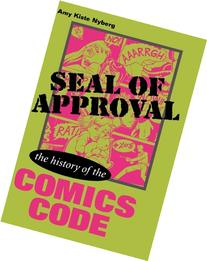 Seal of Approval: The History of the Comics Code