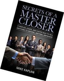 Secrets of a Master Closer: A Simpler, Easier, And Faster