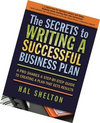 The Secrets to Writing a Successful Business Plan: A Pro