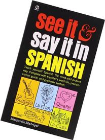 See It and Say It in Spanish: Teach Yourself Spanish the