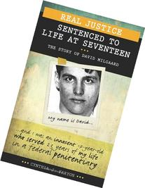Real Justice: Sentenced to Life at Seventeen: The Story of