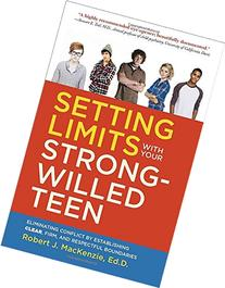 Setting Limits with Your Strong-Willed Teen :  Eliminating