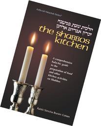 Shabbos Kitchen: Hilkhot Shabat Ba-Mitbah : A Comprehensive