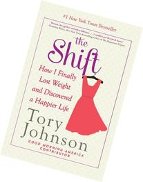 The Shift: How I Finally Lost Weight and Discovered a