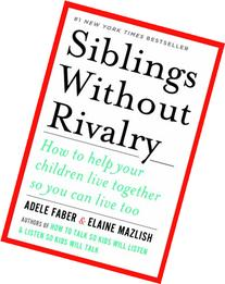 Siblings Without Rivalry: How to Help Your Children Live