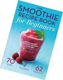 The Smoothie Recipe Book for Beginners: Essential Smoothies