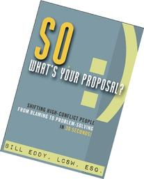 So, What's Your Proposal?: Shifting High-Conflict People