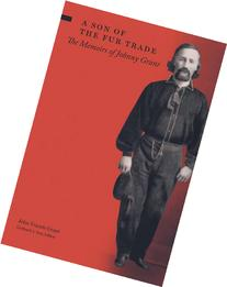 Son of the Fur Trade: The Memoirs of Johnny Grant