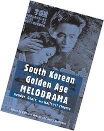 South Korean Golden Age Melodrama Gender, Genre, And