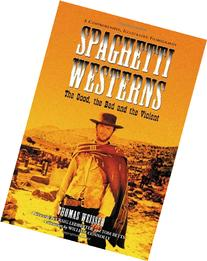 Spaghetti Westerns: the Good, the Bad And the Violent A