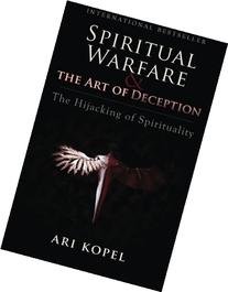 Spiritual Warfare & The Art of Deception: The Hijacking of