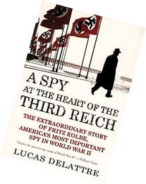 A Spy at the Heart of the Third Reich :  The Extraordinary