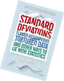 Standard Deviations: Flawed Assumptions, Tortured Data, and