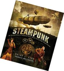 Steampunk: An Illustrated History of Fantastical Fiction,