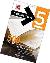 5 Steps to a 5 500 AP English Language Questions to Know by