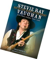 Stevie Ray Vaughan: Day by Day, Night After Night - His