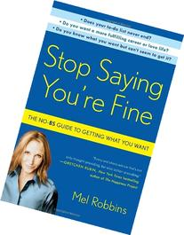 Stop Saying You're Fine: The No-BS Guide to Getting What You