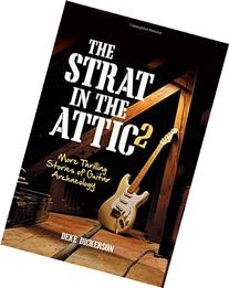 The Strat in the Attic 2: More Thrilling Stories of Guitar