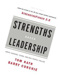 Strengths Based Leadership: Great Leaders, Teams, and Why