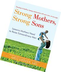 Strong Mothers, Strong Sons: Lessons Mothers Need to Raise
