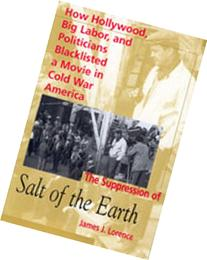 The Suppression of Salt of the Earth How Hollywood, Big