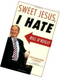 Sweet Jesus, I Hate Bill O'Reilly