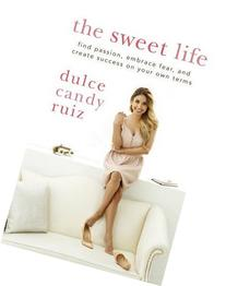 The Sweet Life: Find Passion, Embrace Fear, and Create