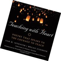 Teaching with Heart: Poetry that Speaks to the Courage to