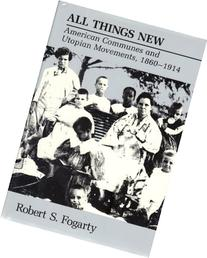 All Things New: American Communes and Utopian Movements,